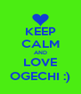 KEEP CALM AND LOVE OGECHI :) - Personalised Poster A4 size