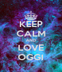 KEEP CALM AND LOVE OGGI - Personalised Poster A4 size