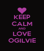 KEEP CALM AND LOVE OGILVIE - Personalised Poster A4 size