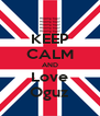 KEEP CALM AND Love Oguz - Personalised Poster A4 size
