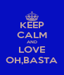 KEEP CALM AND LOVE OH,BASTA - Personalised Poster A4 size