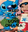 KEEP CALM AND LOVE OHANA - Personalised Poster A4 size