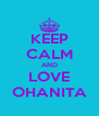 KEEP CALM AND LOVE OHANITA - Personalised Poster A4 size
