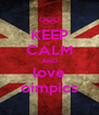 KEEP CALM AND love oimpics - Personalised Poster A4 size