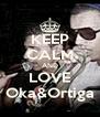 KEEP CALM AND LOVE Oka&Ortiga - Personalised Poster A4 size
