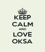 KEEP CALM AND LOVE OKSA - Personalised Poster A4 size