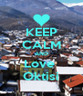 KEEP CALM AND Love  Oktisi - Personalised Poster A4 size