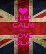 KEEP CALM AND LOVE OLA - Personalised Poster A4 size