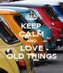 KEEP CALM AND LOVE OLD THINGS - Personalised Poster A4 size