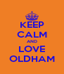 KEEP CALM AND LOVE OLDHAM - Personalised Poster A4 size