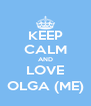 KEEP CALM AND LOVE OLGA (ME) - Personalised Poster A4 size