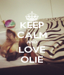 KEEP CALM AND LOVE OLIE - Personalised Poster A4 size