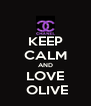 KEEP CALM AND LOVE  OLIVE - Personalised Poster A4 size