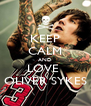 KEEP CALM AND LOVE  OLIVER SYKES - Personalised Poster A4 size