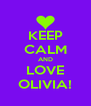KEEP CALM AND LOVE OLIVIA! - Personalised Poster A4 size