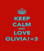 KEEP CALM AND LOVE OLIVIA!<3 - Personalised Poster A4 size