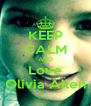KEEP CALM AND Love Olivia Allen - Personalised Poster A4 size