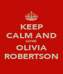 KEEP CALM AND LOVE OLIVIA ROBERTSON - Personalised Poster A4 size