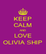 KEEP CALM AND LOVE OLIVIA SHIP - Personalised Poster A4 size