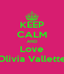 KEEP CALM AND Love Olivia Vallette - Personalised Poster A4 size
