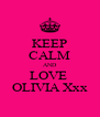 KEEP CALM AND LOVE  OLIVIA Xxx - Personalised Poster A4 size