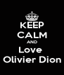 KEEP CALM AND Love  Olivier Dion - Personalised Poster A4 size