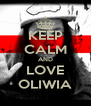 KEEP CALM AND LOVE OLIWIA - Personalised Poster A4 size