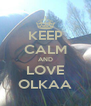 KEEP CALM AND LOVE OLKAA - Personalised Poster A4 size