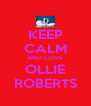 KEEP CALM AND LOVE OLLIE ROBERTS - Personalised Poster A4 size