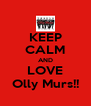 KEEP CALM AND LOVE Olly Murs!! - Personalised Poster A4 size