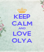 KEEP CALM AND LOVE OLYA - Personalised Poster A4 size