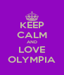 KEEP CALM AND LOVE OLYMPIA - Personalised Poster A4 size