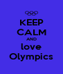 KEEP CALM AND love Olympics - Personalised Poster A4 size