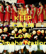 KEEP CALM AND Love Omaha Nation - Personalised Poster A4 size