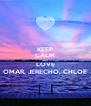 KEEP CALM AND LOVE OMAR, JERECHO, CHLOE - Personalised Poster A4 size