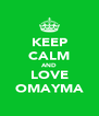 KEEP CALM AND LOVE OMAYMA - Personalised Poster A4 size