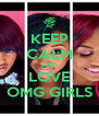 KEEP CALM AND LOVE OMG GIRLS - Personalised Poster A4 size