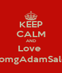 KEEP CALM AND Love  @omgAdamSaleh - Personalised Poster A4 size