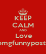 KEEP CALM AND  Love omgfunnyposts - Personalised Poster A4 size