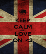 KEEP CALM AND LOVE ON  <3 - Personalised Poster A4 size