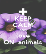 KEEP CALM AND love ON  animals - Personalised Poster A4 size