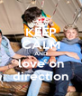 KEEP CALM AND love on direction - Personalised Poster A4 size