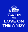 KEEP CALM AND LOVE ON THE ANDY - Personalised Poster A4 size