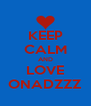 KEEP CALM AND LOVE ONADZZZ - Personalised Poster A4 size