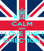 KEEP CALM AND ! LOVE ONE ! ! DIRECTION ! - Personalised Poster A4 size