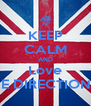 KEEP CALM AND Love ONE DIRECTION!<3 - Personalised Poster A4 size