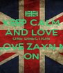 KEEP CALM AND LOVE ONE DIRECTION BUT LOVE ZAYN MORE ON - Personalised Poster A4 size