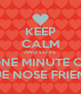 KEEP CALM AND LOVE ONE MINUTE OF BLUE NOSE FRIENDS - Personalised Poster A4 size