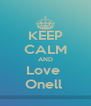 KEEP CALM AND Love  Onell  - Personalised Poster A4 size