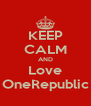 KEEP CALM AND Love OneRepublic - Personalised Poster A4 size